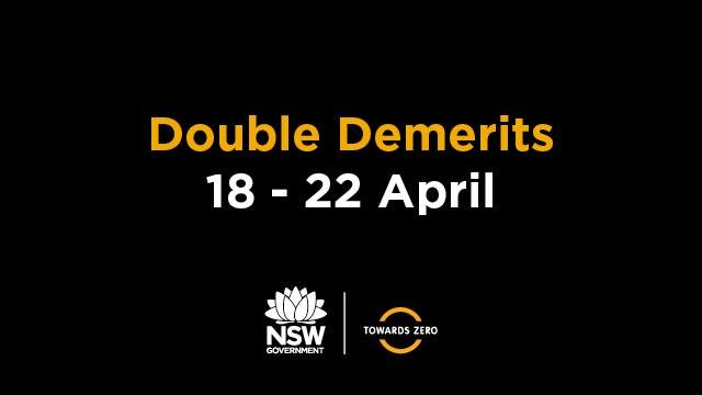 Just a reminder that double demerits will be in place over Easter, beginning at midnight tonight and ending at midnight on Monday.